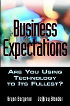 Business expectations : are you using technology to its fullest?
