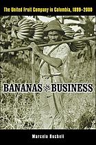 Bananas and business : the United Fruit Company in Colombia, 1899-2000
