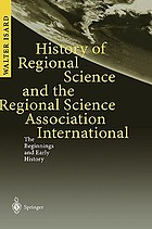History of regional science and the Regional Science Association International : the beginnings and early history