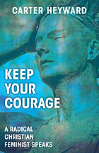 Keep your courage : a radical Christian feminist speaks