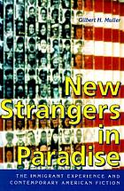 New strangers in paradise : the immigrant experience and contemporary American fiction