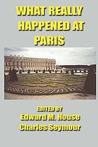 What really happened at Paris; the story of the Peace Conference, 1918-1919