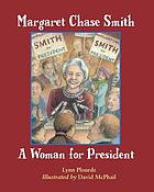 Margaret Chase Smith : a woman for president