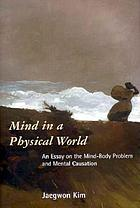 Mind in a physical world : an essay on the mind-body problem and mental causation