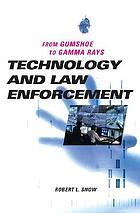 Technology and law enforcement : from gumshoe to gamma rays