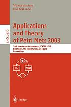 Applications and theory of petri nets 2003 : 24th International Conference, ICATPN 2003, Eindhoven, The Netherlands, June 23 - 27, 2003 ; proceedings