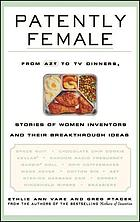 Patently female : from AZT to TV dinners : stories of women inventors and their breakthrough ideas