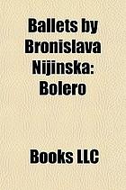 Ballets by Bronislava Nijinska : Boléro, Renard, le Baiser de La Fée, les biches, ballets by Bronislava Nijinska