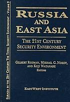 Russia and East Asia : the 21st century security environment