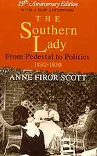 The Southern lady : from pedestal to politics, 1830-1930