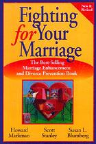 Fighting for your marriage : positive steps for preventing divorce and preserving a lasting love