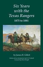 Six years with the Texas rangers, 1875-1881