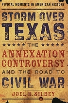 Storm over Texas : the annexation controversy and the road to Civil War
