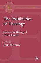 The Possibilities of theology : studies in the theology of Eberhard Jüngel in his sixtieth year