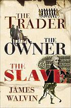 The trader, the owner, the slave : parallel lives in the age of slavery