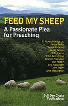 Feed my sheep : a passionate plea for preaching
