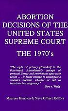 Abortion decisions of the United States Supreme Court : the 1970's