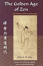 The golden age of Zen : Zen masters of the Tang dynasty