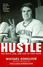 Hustle : the myth, life, and lies of Pete Rose