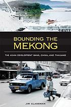 Bounding the Mekong : the Asian Development Bank, China, and Thailand