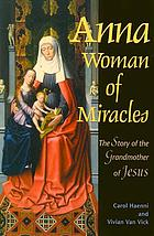 Anna, woman of miracles : the story of the grandmother of Jesus