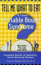 Tell me what to eat if I have irritable bowel syndrome : nutrition you can live with