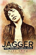 Jagger : rebel, rock star, rambler, rogue