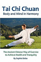 T'ai chi ch'uan : body & mind in harmony : an ancient Chinese way of exercise to achieve health & tranquility
