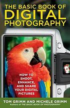 The basic book of digital photography : how to shoot, enhance, and share your digital pictures