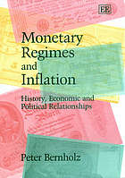 Monetary regimes and inflation : history, economic and political relationships
