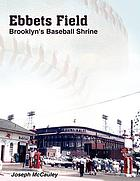 Ebbets Field : Brooklyn's baseball shrine