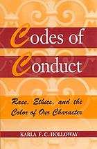 Codes of conduct : race, ethics, and the color of our character Codes of conduct : reflections on ethics and ethnicity