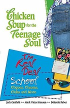 Chicken soup for the teenage soul : the real deal : school, cliques, classes, clubs, and moreChicken soup for the teenage soul's the real deal : school cliques, classes, clubs and more