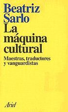 La Máquina cultural : maestras, traductores y vanguardistas