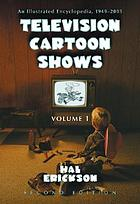 Television cartoon shows : an illustrated encyclopedia, 1949 through 2003 Television cartoon shows The shows A - L