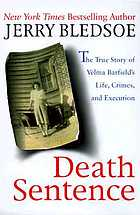 Death sentence : the true story of Velma Barfield's life, crimes, and execution