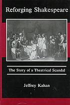 Reforging Shakespeare : the story of a theatrical scandal