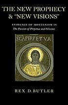 "The new prophecy & ""new visions"" evidence of Montanism in The passion of Perpetua and Felicitas"