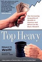 Top heavy : the increasing inequality of wealth in America and what can be done about it