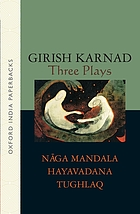 Three plays : N-aga-Mandala, Hayavadana, Tughlaq