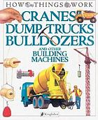 Cranes, dump trucks, bulldozers and other building machines
