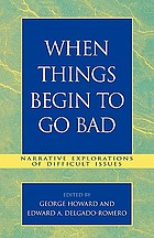 When things begin to go bad : narrative explorations of difficult issues