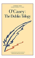 O'Casey, The Dublin trilogy : The shadow of a gunman, Juno and the paycock, The plough and the stars : a casebook
