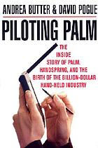 Piloting Palm : the inside story of Palm, Handspring, and the birth of the billion-dollar handheld industry