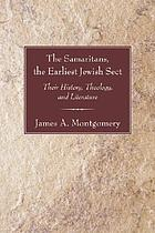 The Samaritans; the earliest Jewish sect: their history, theology, and literature