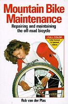 Mountain bike maintenance : repairing and maintaining the off-road bicycle