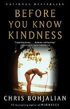 Before you know kindness : a novel