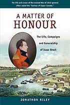A matter of honour : the life, campaigns and generalship of Isaac Brock