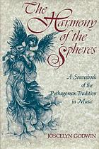The Harmony of the spheres : a sourcebook of the Pythagorean tradition in music
