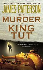 The murder of King Tut : the plot to kill the child king : a nonfiction thriller